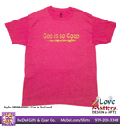 Love Matters™ God is So Good T-Shirt